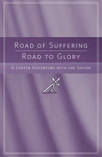 Road of Suffering, Road to Glory: Lenten Devotional 2009